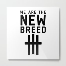 We Are The New Breed Metal Print