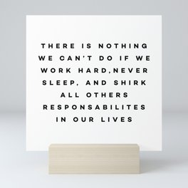 There is nothing we can't do if we work hard Mini Art Print