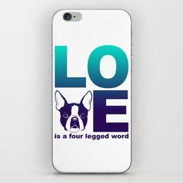 LOVE - Is a four legged word - Boston Terrier Dog print iPhone Skin