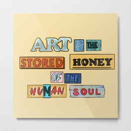 art is the stored honey of the human soul Metal Print