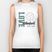 volleyball Biker Tanks featuring Love Volleyball Street Style by raineon