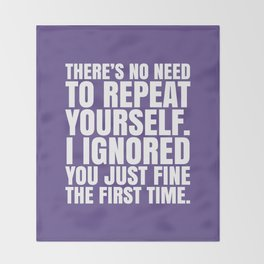 There's No Need To Repeat Yourself. I Ignored You Just Fine the First Time. (Ultra Violet) Throw Blanket
