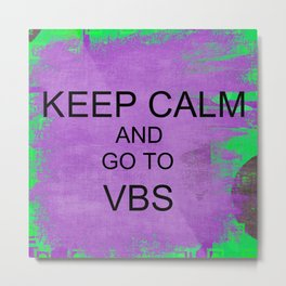 Keep Calm and Go to VBS Metal Print