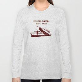 Make love, not war! Long Sleeve T-shirt