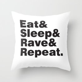 Eat & Sleep & Rave & Repeat. Throw Pillow