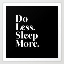 Do Less Sleep More Art Print