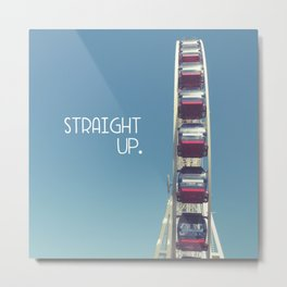 straight up with text Metal Print