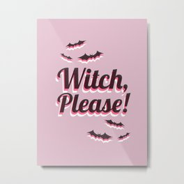 Witch Please! Metal Print