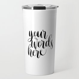 Your Words Here, Custom Quote Print, Typography Poster, Custom Art Print Travel Mug