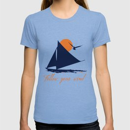 Follow your winds (sail boat) T-shirt