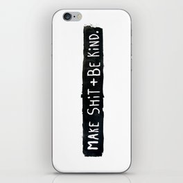 Make Shit + Be Kind iPhone Skin