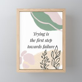 Trying is the first step towards failure Framed Mini Art Print