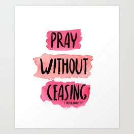 "1 Thessalonians 5:17 ""Pray Without Ceasing"" Art Print"