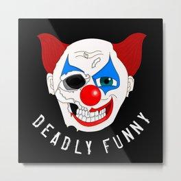 Deadly Funny Metal Print