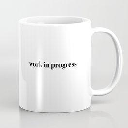 a work in progress Coffee Mug