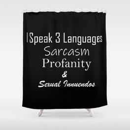 I Speak 3 languages...Sarcasm Profanity & Sexual Innuendos Shower Curtain