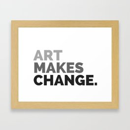 ART MAKES CHANGE. Framed Art Print