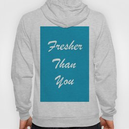Fresher Than You Turquoise Blue Hoody