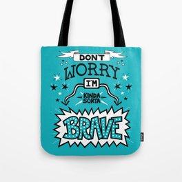Kinda Sorta Brave Tote Bag