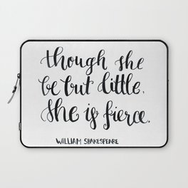 """""""though she be but little, she s fierce."""" William Shakespeare Laptop Sleeve"""