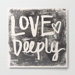 Love Deeply Metal Print