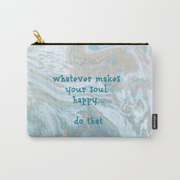 Whatever Makes Your Soul Happy...Do That Carry-All Pouch
