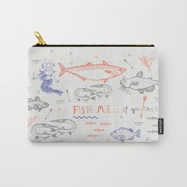 Fish me.... if you can! Carry-All Pouch