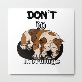 Don't do mornings,cute bulldog Metal Print