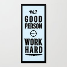 Be a Good Person and Work Hard Canvas Print