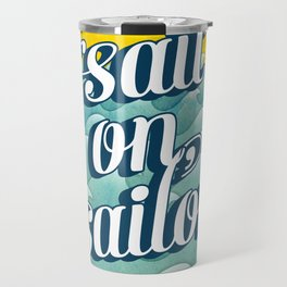 Sail on sailor, Travel Mug