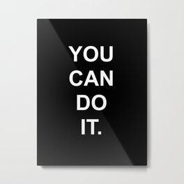 You can do it Black Metal Print
