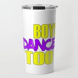 Awake your locomotive side! Perfect for a dancer and move-addict boy like you!Even Boys dance too! Travel Mug