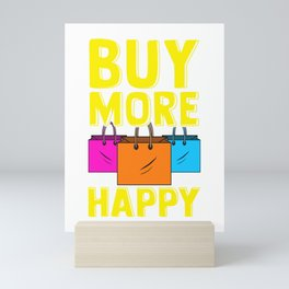 Cute & Funny Buy More and Be Happy Shopaholic Mini Art Print