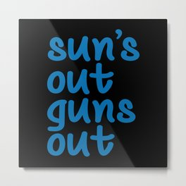 Sun's Out Guns Out Metal Print
