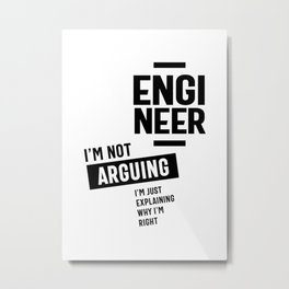 Engineer I'm Not Arguing Funny Engineering Metal Print