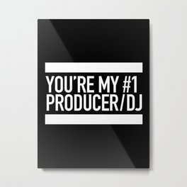 You're My Number 1 Producer/DJ Metal Print