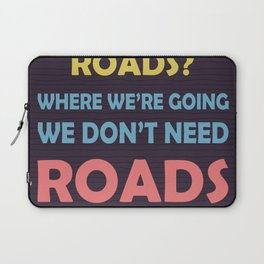roads? Where we're going we don't need roads Laptop Sleeve
