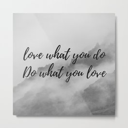 Do what you love, love what you do Metal Print