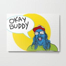 Okay Buddy (2017) Metal Print