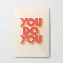 You Do You Metal Print