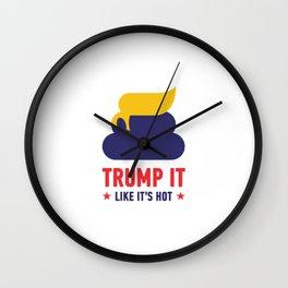 Trump It Like Its Hot Wall Clock