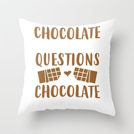 Chocolate Doesn't Ask Questions Chocolate Understands Throw Pillow
