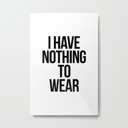 I have nothing to wear Metal Print