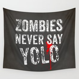 Zombies never say YOLO Wall Tapestry