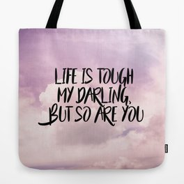 Life is tough my darling but so are you Tote Bag