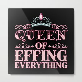 Queen Of Effing Everything  Metal Print