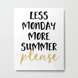 LESS MONDAY MORE SUMMER PLEASE Metal Print