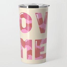 Love Me  Travel Mug