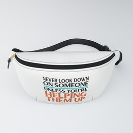 Social Justice Gift Don't Look Down on Others Unless Helping Them Up Kindness Fanny Pack