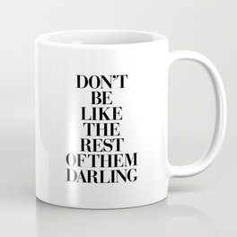 Don't Be Like the Rest of them Darling black-white typography poster black and white wall home decor Coffee Mug